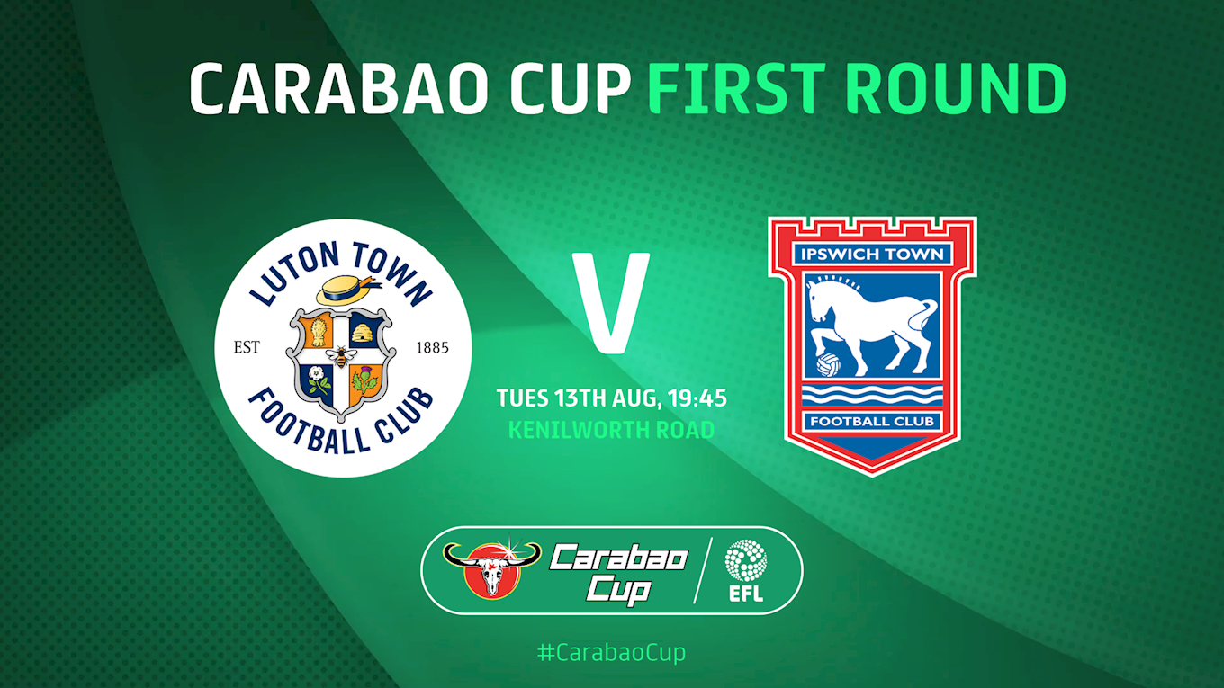 CARABAO CUP MATCH PREVIEW | LUTON TOWN V IPSWICH TOWN - News